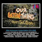 Our Latin Thing (Nuestra Cosa) - 40 Aniversario