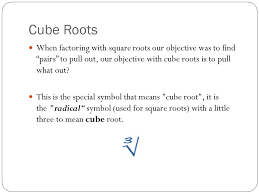 cube roots when factoring with square roots our objective was to find pairs to pull out