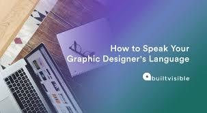 How To Speak Designer How To Speak Your Graphic Designers Language Builtvisible