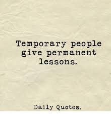 Daily Quotes Amazing Temporary People Give Permanent Lessons Daily Quotes Quotes Meme