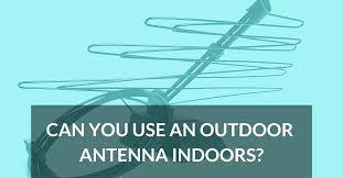 can you use an outdoor antenna indoors used tv covers 50 inch be what need to