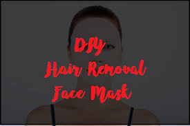 3 ings diy hair removal face mask my list of inspirational things