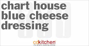Chart House Recipes Chart House Blue Cheese Dressing Recipe Cdkitchen Com