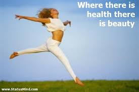 Health And Beauty Quotes Best of 24 Most Beautiful Health Quotes And Sayings