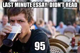 last minute essay didn t lazy college senior quickmeme last minute essay didn t 95