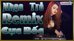 LK Nhạc Trẻ Remix Bass Cực Bốc l LK Nhạc Sống Không Lời Hay Nhất - Kết quả  tìm kiếm chủ đề nhac tre remix khong loi. - #1 Xem lời bài hát
