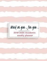 Academic Weekly Calendar Work On You For You 2019 2020 Academic Weekly Planner