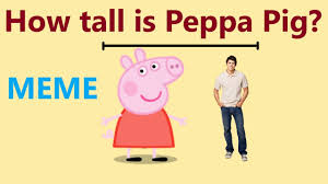 How Tall Is Peppa Pig Meme How Tall Is Daddy Pig