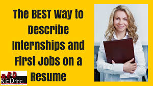 resume writing the best way to describe internships and entry resume writing the best way to describe internships and entry level jobs on a resume