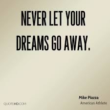 Never Let Go Of Your Dreams Quotes Best Of Mike Piazza Dreams Quotes QuoteHD