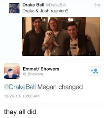 Page dedicated to the actor and musician drake bell. Drake Bell Drake Josh Reunion Please Rease Emmet Showers Showers Drake Bell Megan Changed 122613 1000 Am 3m They All Did Drake Bell Meme On Me Me