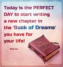 New Chapter Quotes Enchanting Today Is The PERFECT DAY To Start Writing A New Chapter In The 'Book