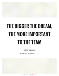 Dream Team Quotes Best of The Bigger The Dream The More Important To The Team Picture Quotes