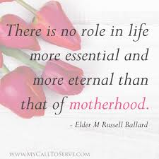Beautiful Mothers Day Quotes Best Of Beautiful LDS Mother's Day Quotes My Call To Serve
