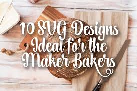 This is a personal use svg file. 10 Svg Designs Ideal For The Maker Bakers The Font Bundles Blog