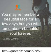 Beautiful Soul Quotes Delectable QUOTES CENTRAL You May Remember A Beautiful Face For A Few Days But
