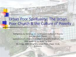 urban poor spirituality the urban poor church the culture of  1 urban poor spirituality the urban poor church the culture of poverty