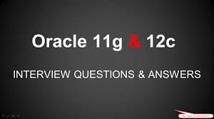 oracle 11g 12c interview questions and answers for both fresher oracle 11g 12c interview questions and answers for both fresher experience