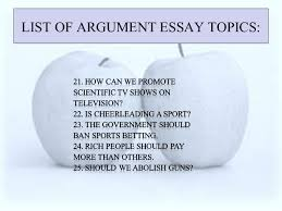 argument essay topics list of argument essay topics