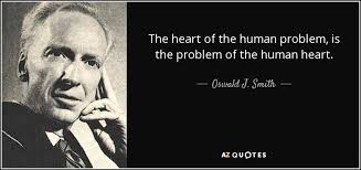 Oswald J Smith Quote The Heart Of The Human Problem Is