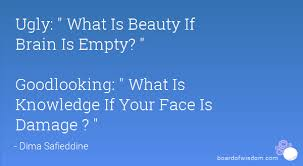 What Is Beauty If The Brain Is Empty Quotes