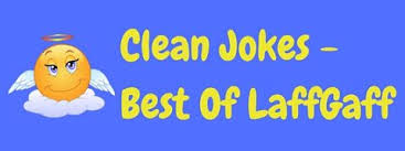 a collection of the best clean jokes from the laffgaff