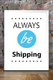 motivational office posters. Always Be Shipping By Techstudios Motivational Office Posters