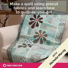 Quilting - Online Classes & New Make a quilt using precut fabrics and learn how to quilt-as-you- Adamdwight.com