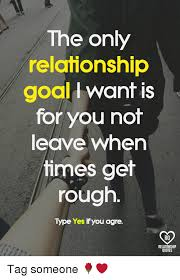 Relationship Goals Quotes Beauteous The Only Relationship Goal Want Is For You Not Leave When Times Get