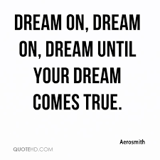 Your Dream Comes True Quotes Best of Aerosmith Quotes QuoteHD