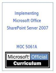 Microsoft Office Curriculum Implementing Microsoft Office Sharepoint Server 2007 By