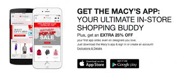 get 25 off the first purchase you make using the macy s app