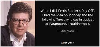 Ferris Bueller Quotes Extraordinary John Hughes Quote When I Did 'Ferris Bueller's Day Off' I Had The