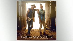 Cant Say I Aint 1 Country Florida Georgia Line Debuts