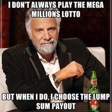 I Don't Always Play The Mega Millions Lotto But When I Do, I ... via Relatably.com