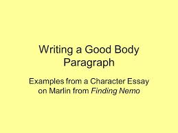 writing a good body paragraph examples from a character essay on  1 writing a good body paragraph examples from a character essay on marlin from finding nemo