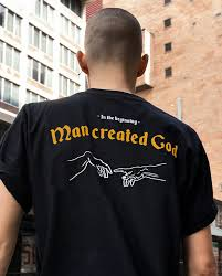 In The Shirt In The Beginning Man Created God T Shirt Atheism Allriot