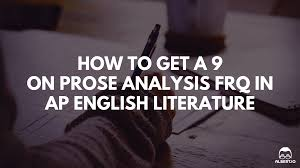 how to get a on prose analysis frq in ap english literature  how to get a 9 on prose analysis frq in ap english literature albert io