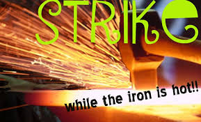 strike while iron is hot meaning and appreaciation short essay strike while iron is hot