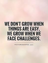 Quotes About Challenges Gorgeous CHALLENGE QUOTES Image Quotes At Hippoquotes Favorite Quotes
