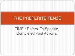 Ppt The Preterite Tense Powerpoint Presentation Free