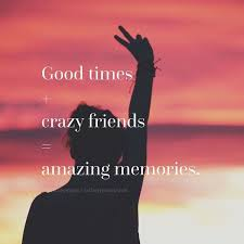 Good Times With Crazy Friends Quotes Quote Friends Best Friends Amazing Our Friend Ship Its A Lofe Long Memories For Mi