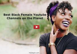the best black female you channels from thousands of black female you channels in our index using search and social metrics