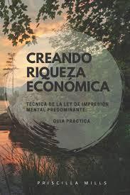 Amazon.fr - Creando Riqueza Económica: Técnica de la Ley de Impresión  Mental Predominante. - Mills, Priscilla - Livres