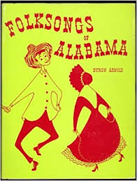 Folksongs of Alabama: ARNOLD, Byron, ed.: Amazon.com: Books