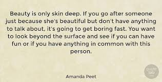 Beauty Is Only Skin Deep Quotes Best Of Amanda Peet Beauty Is Only Skin Deep If You Go After Someone Just