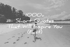 Short But Beautiful Quotes Best Of 24 Short Quotes That Will Inspire You Fast