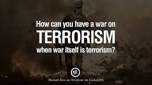 21 inspiring quotes against terrorist and religious terrorism how can you have a war on terrorism when war itself is terrorism howard zinn