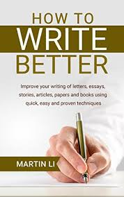 how to write better improve your writing of letters essays  how to write better improve your writing of letters essays stories articles