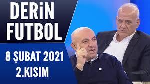 Derin Futbol 8 Şubat 2021 Kısım 2/2 - YouTube